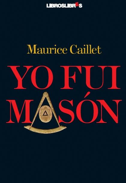 Libro: Yo fui masón/ Autor: Maurice Caillet.